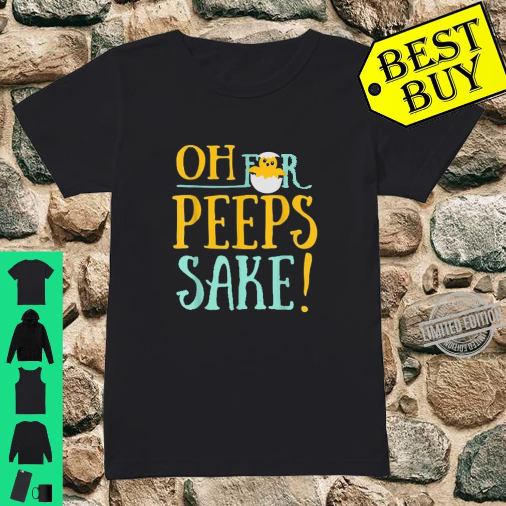 Oh For Peeps Sake,Frohe Ostern Bunte Oster Geschenk Shirt ladies tee
