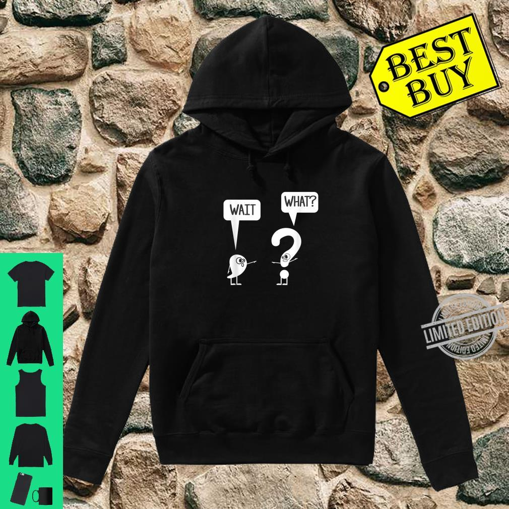 Wait, What Apostrophe Question Mark Quote Shirt hoodie