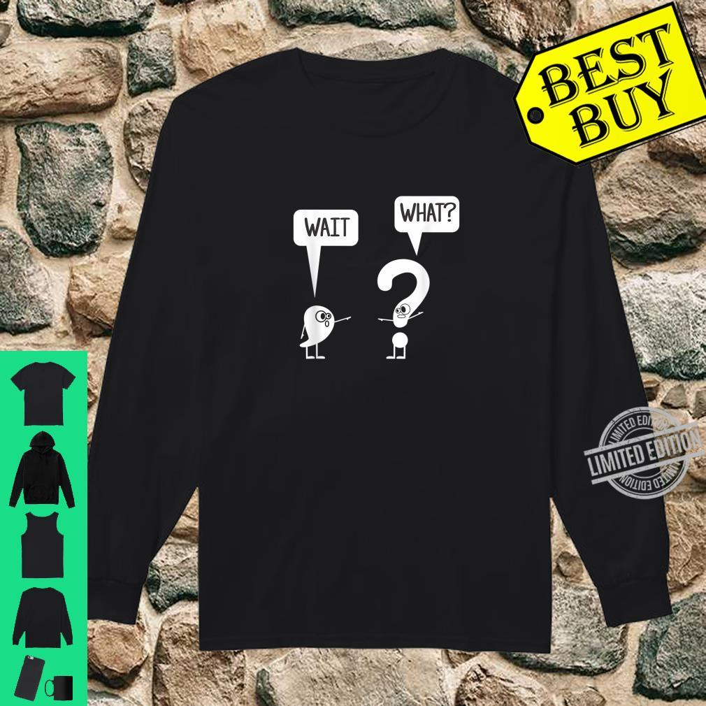 Wait, What Apostrophe Question Mark Quote Shirt long sleeved
