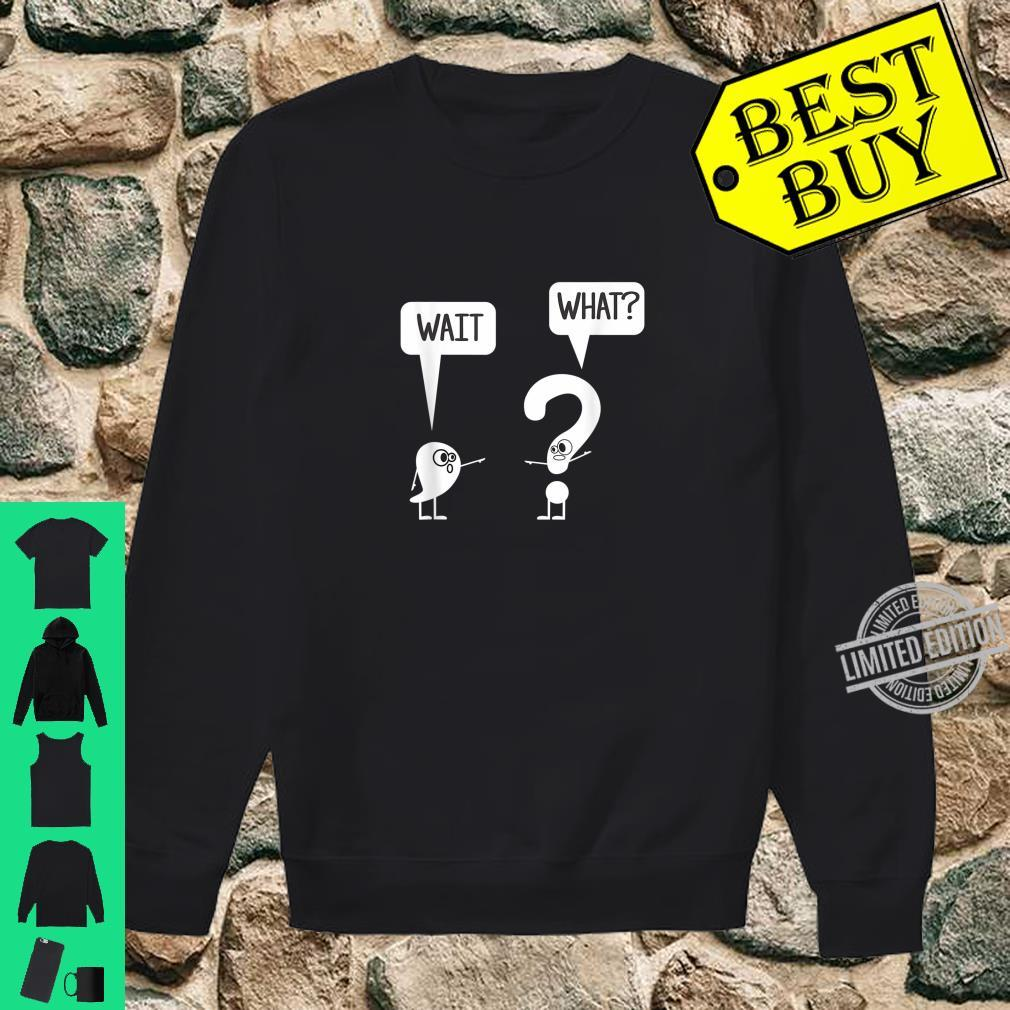 Wait, What Apostrophe Question Mark Quote Shirt sweater